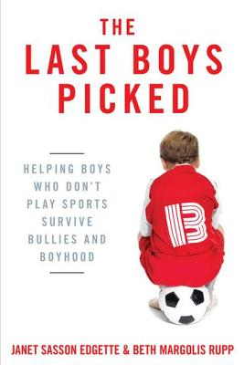 The Last Boys Picked By Edgette, Janet Sasson/ Rupp, Beth Margolis